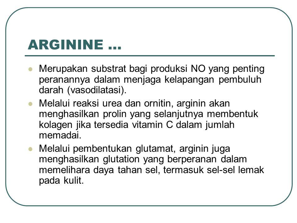 ARGININE... Merupakan substrat bagi produksi NO yang penting peranannya dalam menjaga kelapangan pembuluh darah (vasodilatasi). Melalui reaksi urea da