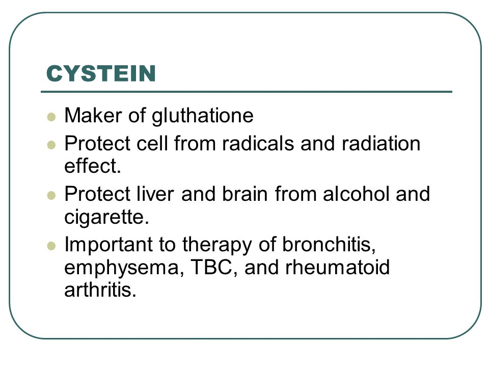 CYSTEIN Maker of gluthatione Protect cell from radicals and radiation effect.