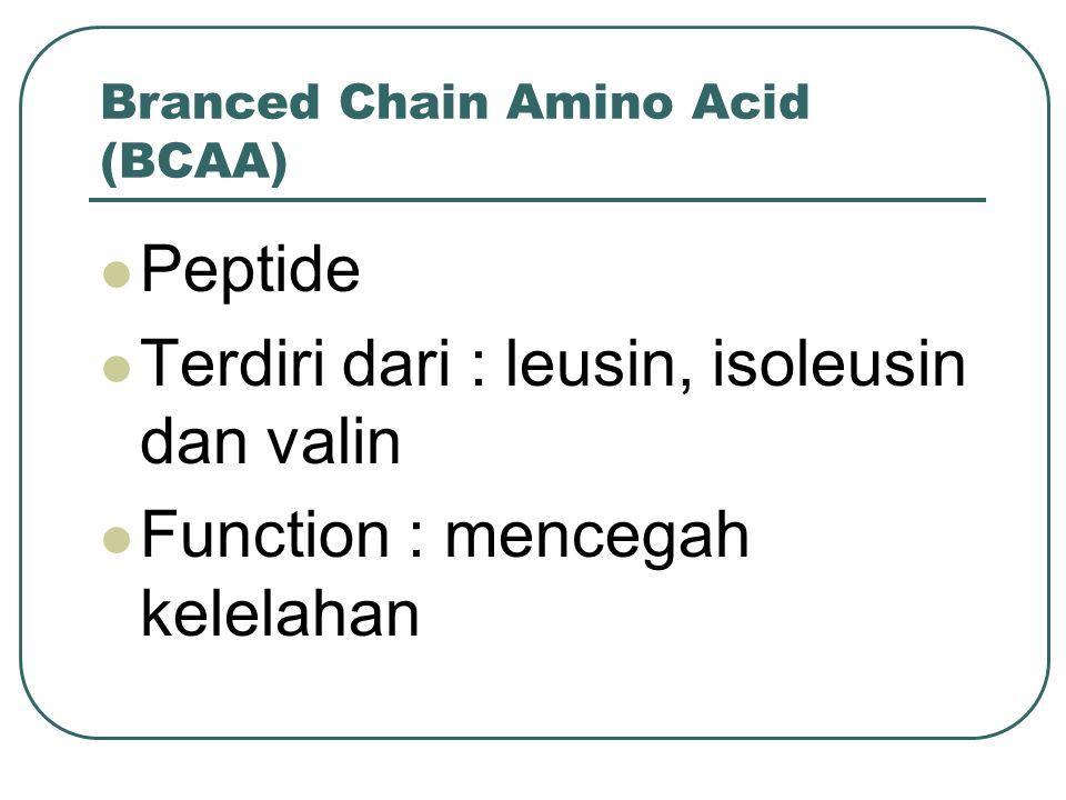 Branced Chain Amino Acid (BCAA) Peptide Terdiri dari : leusin, isoleusin dan valin Function : mencegah kelelahan