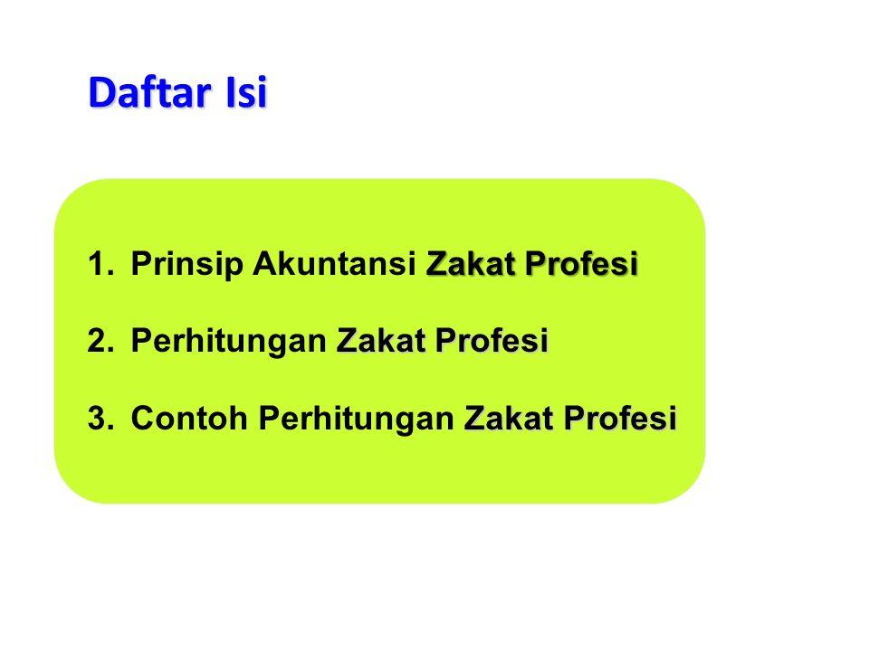 Zakat Profesi 1.Prinsip Akuntansi Zakat Profesi Zakat Profesi 2.Perhitungan Zakat Profesi Zakat Profesi 3.Contoh Perhitungan Zakat Profesi Daftar Isi