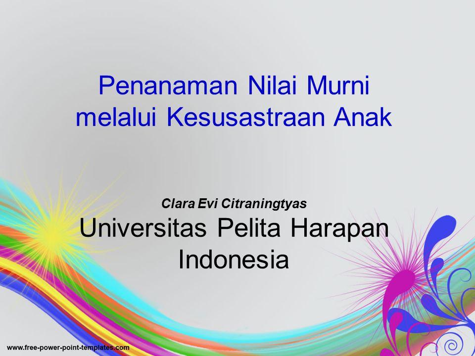 Penanaman Nilai Murni melalui Kesusastraan Anak Clara Evi Citraningtyas Universitas Pelita Harapan Indonesia