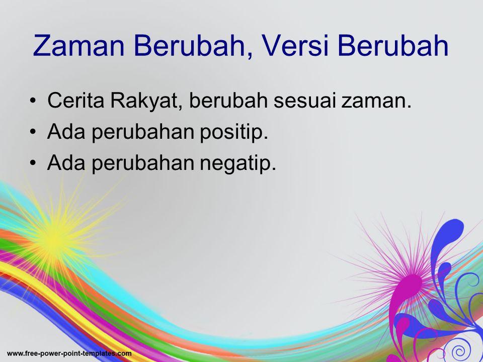 Zaman Berubah, Versi Berubah Cerita Rakyat, berubah sesuai zaman.