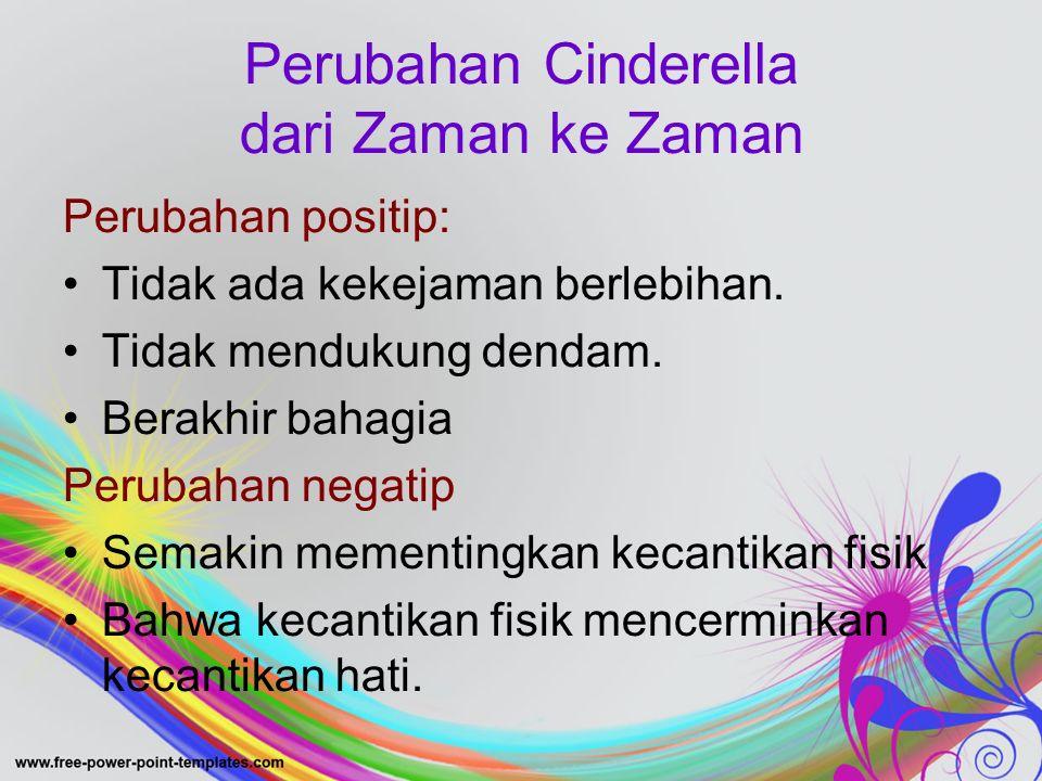 Perubahan Cinderella dari Zaman ke Zaman Perubahan positip: Tidak ada kekejaman berlebihan.