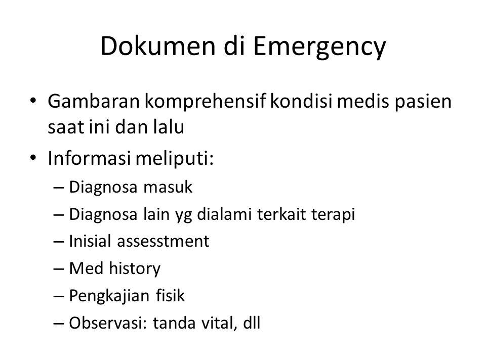 Dokumen di Emergency Gambaran komprehensif kondisi medis pasien saat ini dan lalu Informasi meliputi: – Diagnosa masuk – Diagnosa lain yg dialami terkait terapi – Inisial assesstment – Med history – Pengkajian fisik – Observasi: tanda vital, dll