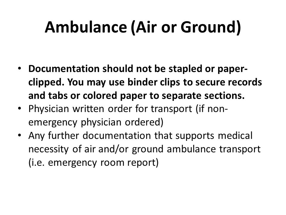 Ambulance (Air or Ground) Documentation should not be stapled or paper- clipped. You may use binder clips to secure records and tabs or colored paper