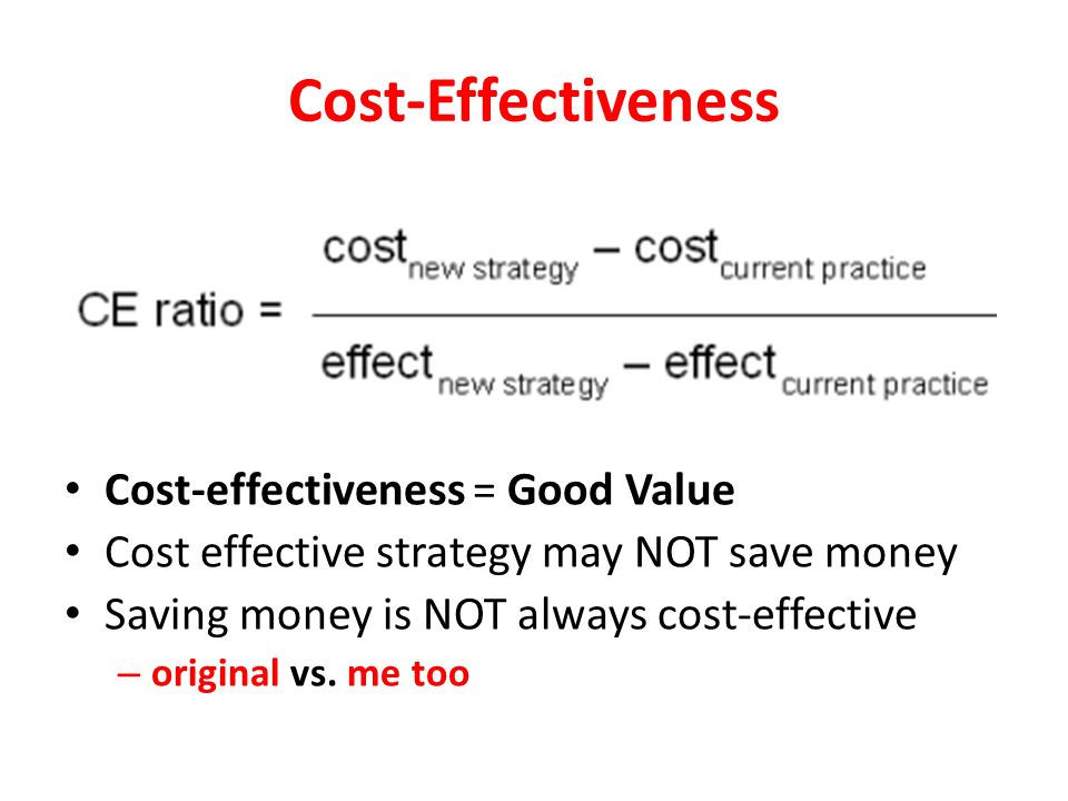 Cost-Effectiveness Analysis Compares the total relevant cost of therapy to the effectiveness when the outcomes for the alternatives are NOT equal Economic Clinical Economic Clinical Humanistic