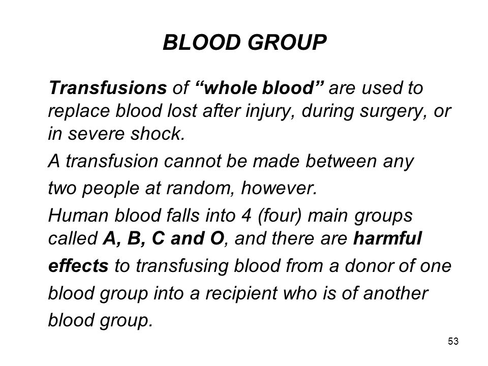 "53 BLOOD GROUP Transfusions of ""whole blood"" are used to replace blood lost after injury, during surgery, or in severe shock. A transfusion cannot be"