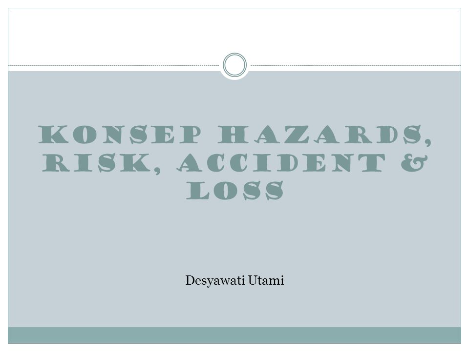 KONSEP HAZARDS, RISK, ACCIDENT & LOSS Desyawati Utami