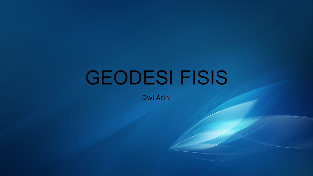 PENDAHULUAN TUJUAN PERKULIAHAN -Memahami Konsep Dasar Geodesi Fisis.