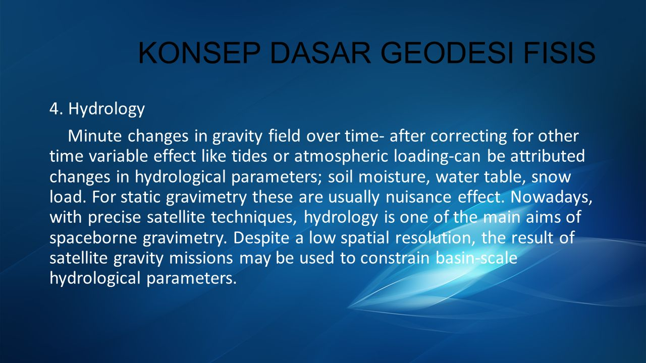 KONSEP DASAR GEODESI FISIS 4. Hydrology Minute changes in gravity field over time- after correcting for other time variable effect like tides or atmos