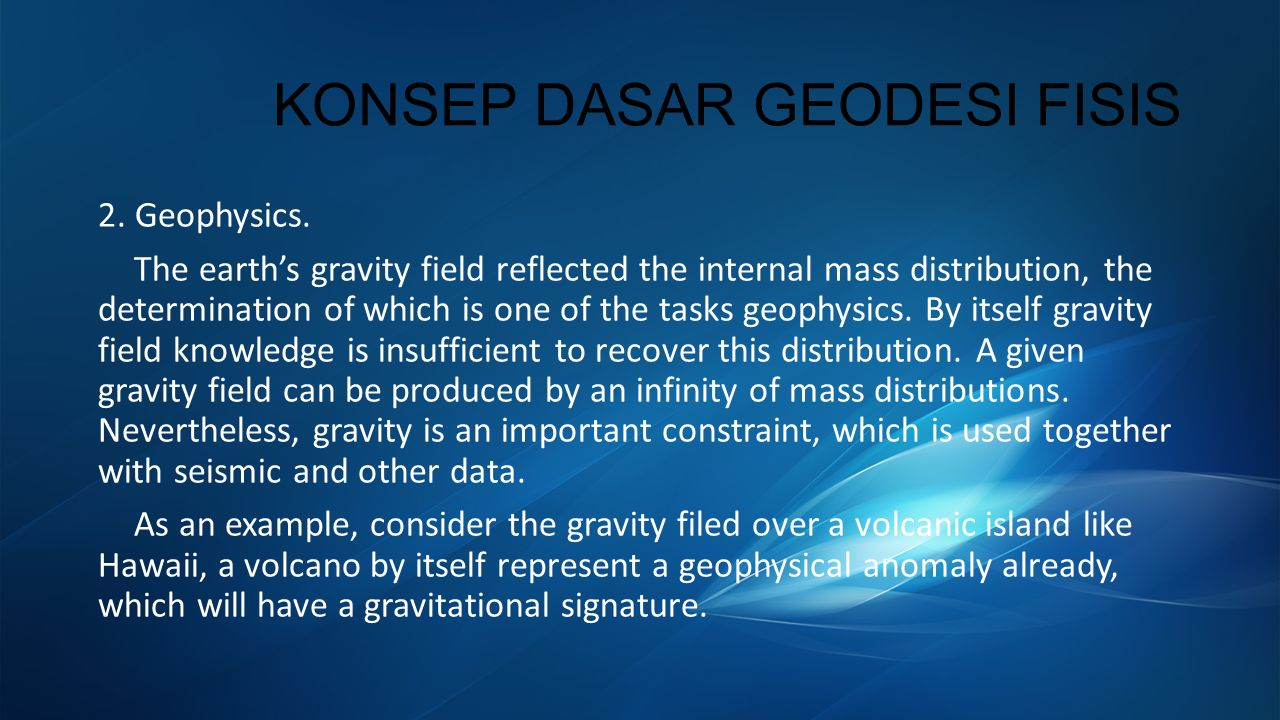 KONSEP DASAR GEODESI FISIS 2. Geophysics. The earth's gravity field reflected the internal mass distribution, the determination of which is one of the