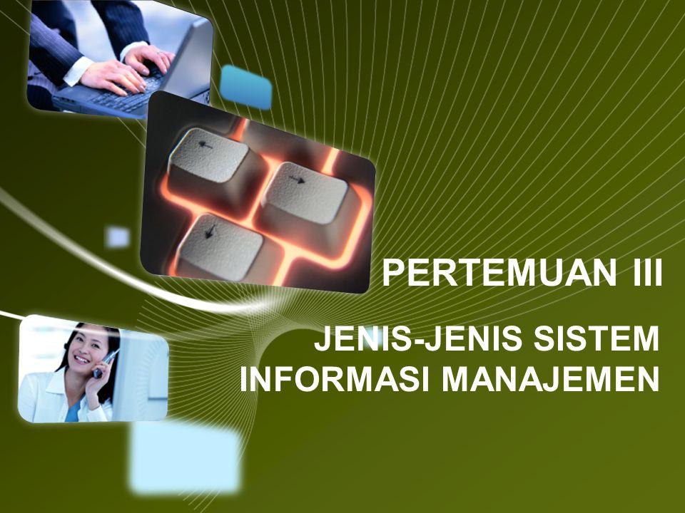 PERTEMUAN III JENIS-JENIS SISTEM INFORMASI MANAJEMEN