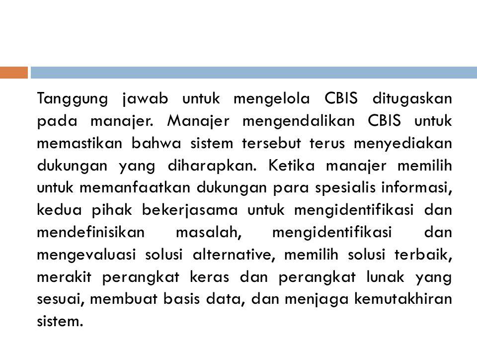 Tanggung jawab untuk mengelola CBIS ditugaskan pada manajer. Manajer mengendalikan CBIS untuk memastikan bahwa sistem tersebut terus menyediakan dukun