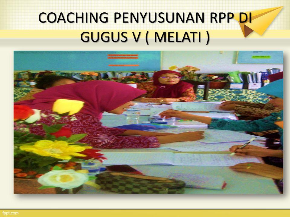 COACHING PENYUSUNAN RPP DI GUGUS V ( MELATI )