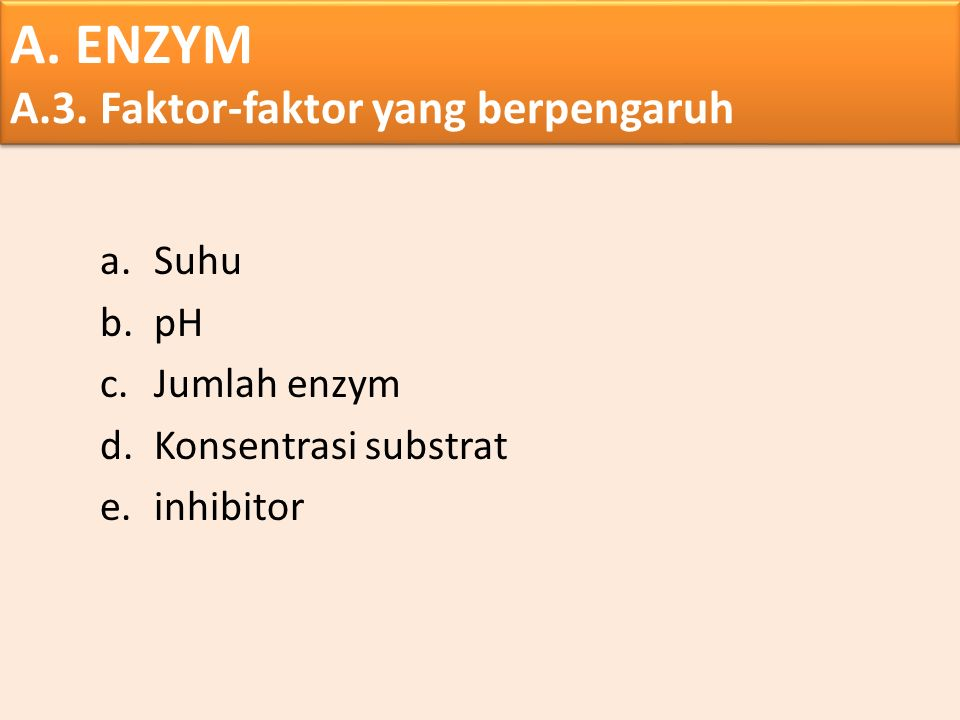 a.Suhu b.pH c.Jumlah enzym d.Konsentrasi substrat e.inhibitor A. ENZYM A.3. Faktor-faktor yang berpengaruh