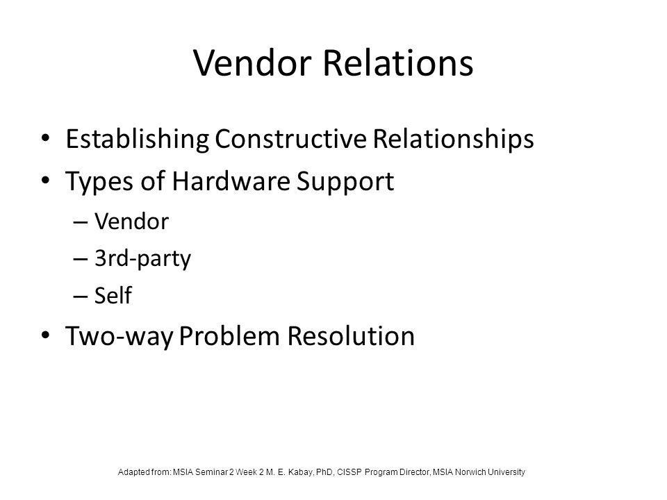 Vendor Relations Establishing Constructive Relationships Types of Hardware Support – Vendor – 3rd-party – Self Two-way Problem Resolution Adapted from