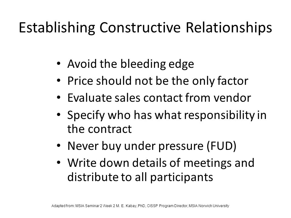 Establishing Constructive Relationships Avoid the bleeding edge Price should not be the only factor Evaluate sales contact from vendor Specify who has