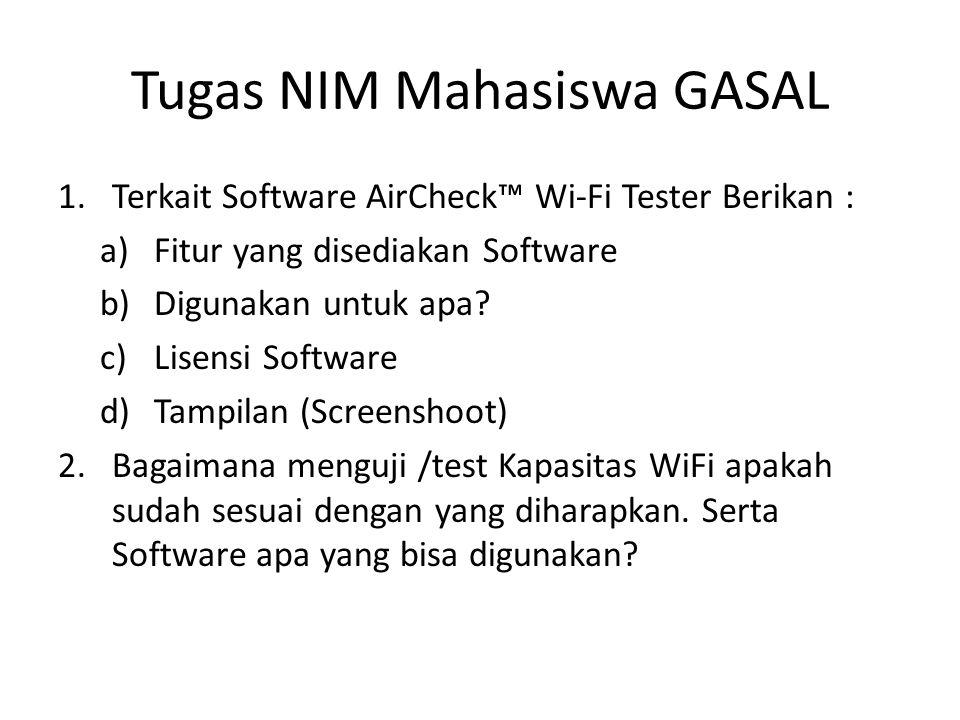 Tugas NIM Mahasiswa GASAL 1.Terkait Software AirCheck™ Wi-Fi Tester Berikan : a)Fitur yang disediakan Software b)Digunakan untuk apa? c)Lisensi Softwa