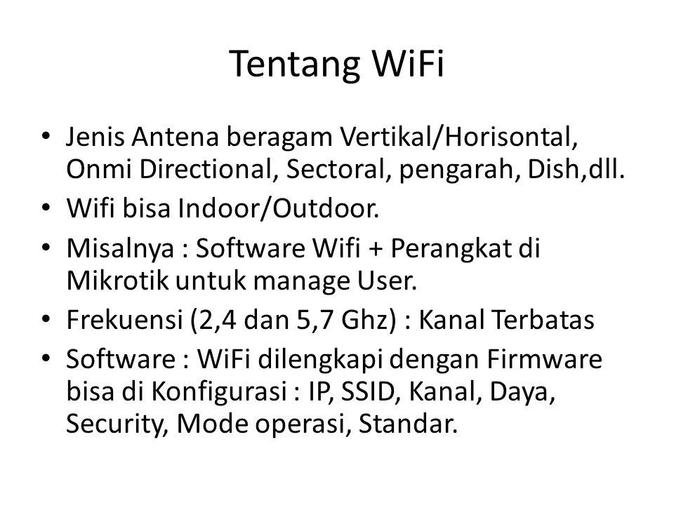 Tentang WiFi Jenis Antena beragam Vertikal/Horisontal, Onmi Directional, Sectoral, pengarah, Dish,dll. Wifi bisa Indoor/Outdoor. Misalnya : Software W
