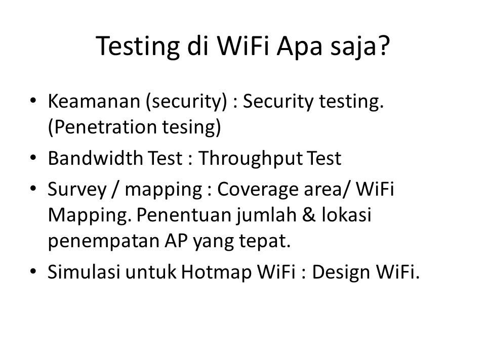 Testing di WiFi Apa saja? Keamanan (security) : Security testing. (Penetration tesing) Bandwidth Test : Throughput Test Survey / mapping : Coverage ar