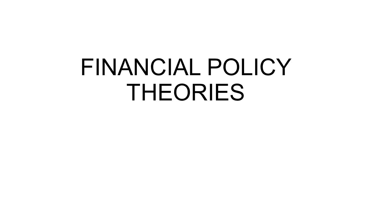 FINANCIAL POLICY THEORIES