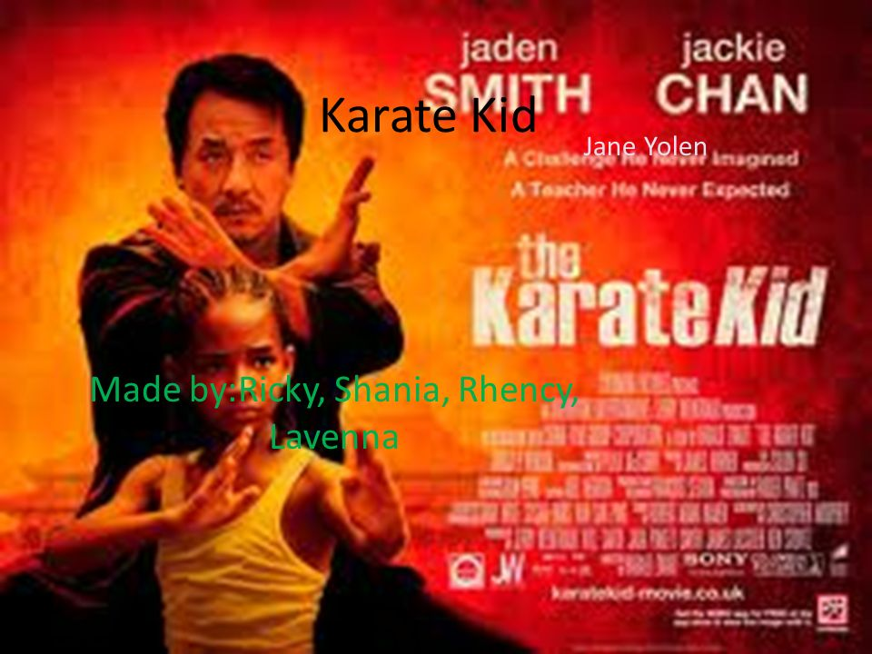 Made by:Ricky, Shania, Rhency, Lavenna Jane Yolen Karate Kid