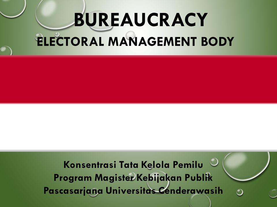 BUREAUCRACY ELECTORAL MANAGEMENT BODY Konsentrasi Tata Kelola Pemilu Program Magister Kebijakan Publik Pascasarjana Universitas Cenderawasih