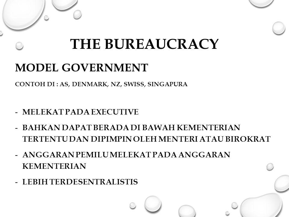 THE BUREAUCRACY MODEL GOVERNMENT CONTOH DI : AS, DENMARK, NZ, SWISS, SINGAPURA - MELEKAT PADA EXECUTIVE - BAHKAN DAPAT BERADA DI BAWAH KEMENTERIAN TERTENTU DAN DIPIMPIN OLEH MENTERI ATAU BIROKRAT - ANGGARAN PEMILU MELEKAT PADA ANGGARAN KEMENTERIAN - LEBIH TERDESENTRALISTIS