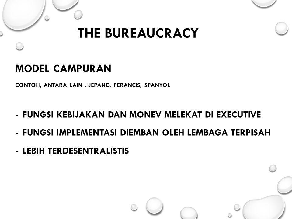 THE BUREAUCRACY MODEL CAMPURAN CONTOH, ANTARA LAIN : JEPANG, PERANCIS, SPANYOL -FUNGSI KEBIJAKAN DAN MONEV MELEKAT DI EXECUTIVE -FUNGSI IMPLEMENTASI D