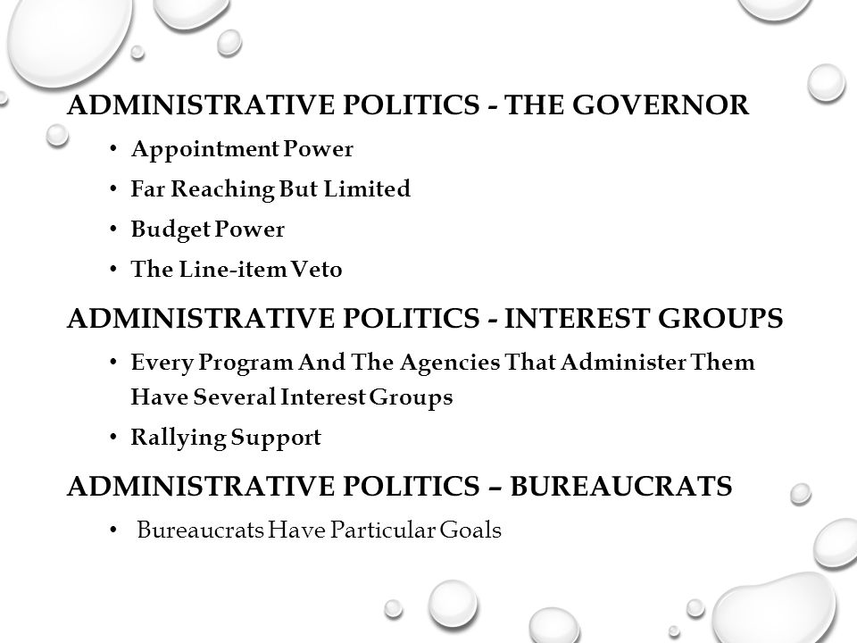 ADMINISTRATIVE POLITICS - THE GOVERNOR Appointment Power Far Reaching But Limited Budget Power The Line-item Veto ADMINISTRATIVE POLITICS - INTEREST G