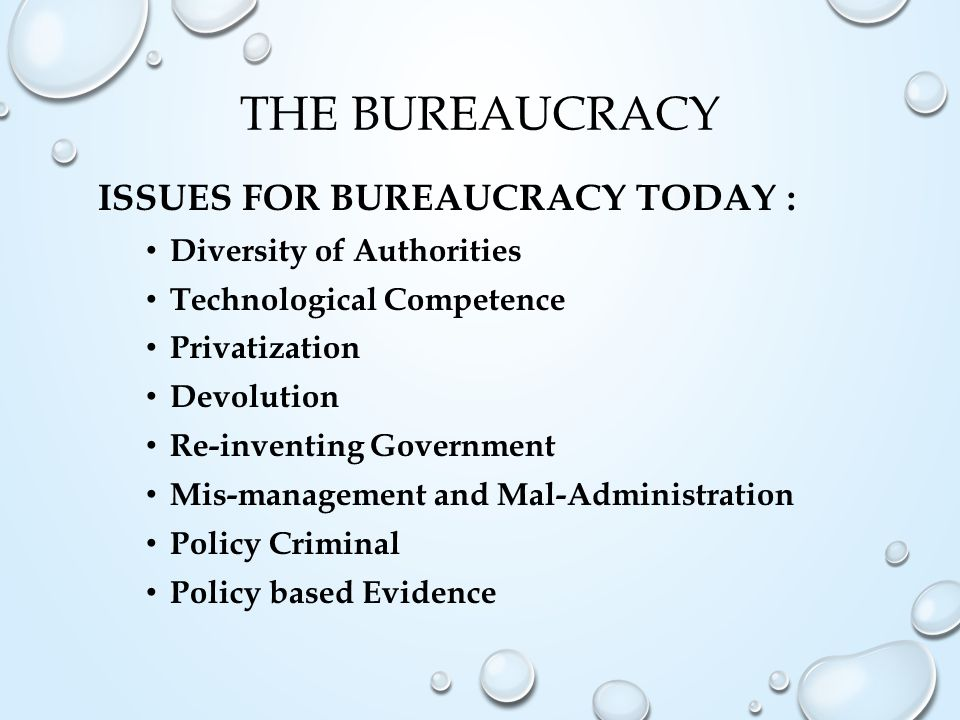 BAD THINGS THAT BUREAUCRATS DO… Bureaucracies Will Try to Expand Authority Bureaucracies Will Try to Develop Political Constituencies Bureaucracies Will Fight Over Jurisdiction The Spend It or Lose It Mentality Bureaucracies Will Expand Their Internal Work Bureaucracies Will Become Paternalistic And Aloof The Peter Principle – Incompetence Always Rises to The Top… Who's to Blame When There's A Problem?