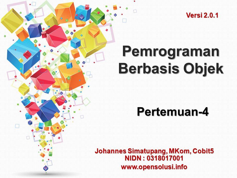 Pemrograman Berbasis Objek Johannes Simatupang, MKom, Cobit5 NIDN : 0318017001 www.opensolusi.info Pertemuan-4 Versi 2.0.1