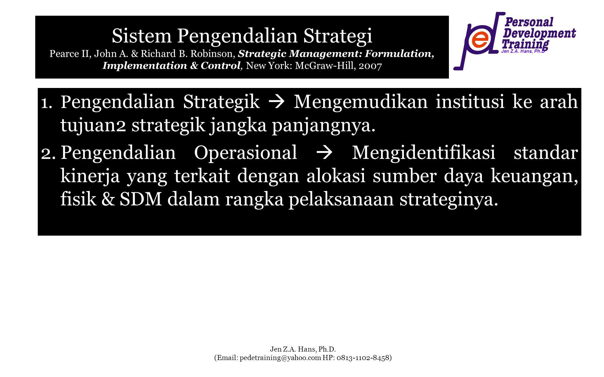 Jen Z.A. Hans, Ph.D Jen Z.A. Hans, Ph.D. (Email: pedetraining@yahoo.com HP: 0813-1102-8458) Sistem Pengendalian Strategi Pearce II, John A. & Richard