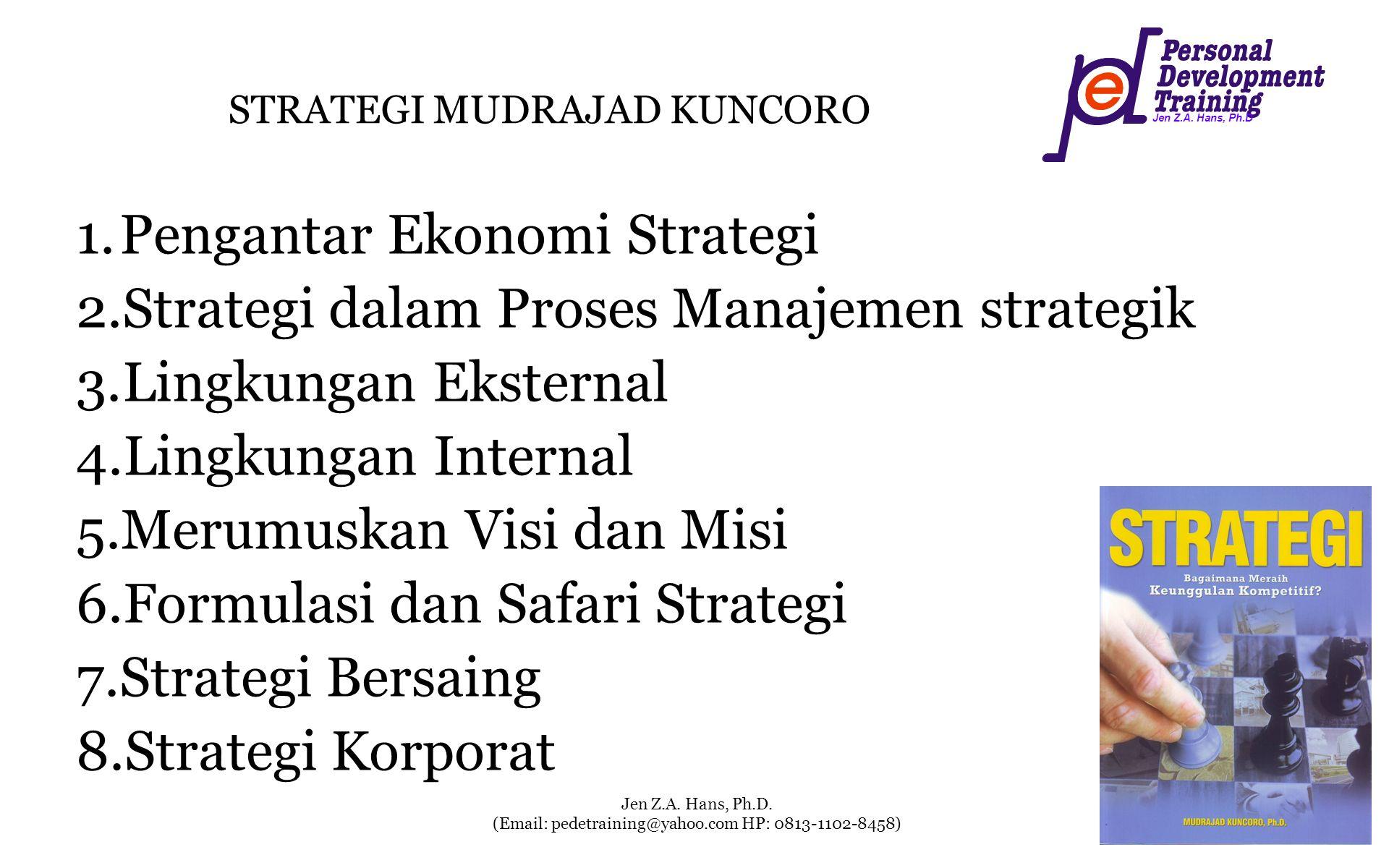 Jen Z.A. Hans, Ph.D Jen Z.A. Hans, Ph.D. (Email: pedetraining@yahoo.com HP: 0813-1102-8458) STRATEGI MUDRAJAD KUNCORO 1.Pengantar Ekonomi Strategi 2.S