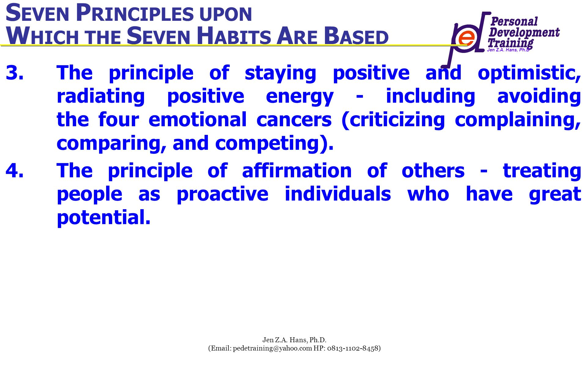 Jen Z.A. Hans, Ph.D Jen Z.A. Hans, Ph.D. (Email: pedetraining@yahoo.com HP: 0813-1102-8458) 3.The principle of staying positive and optimistic, radiat
