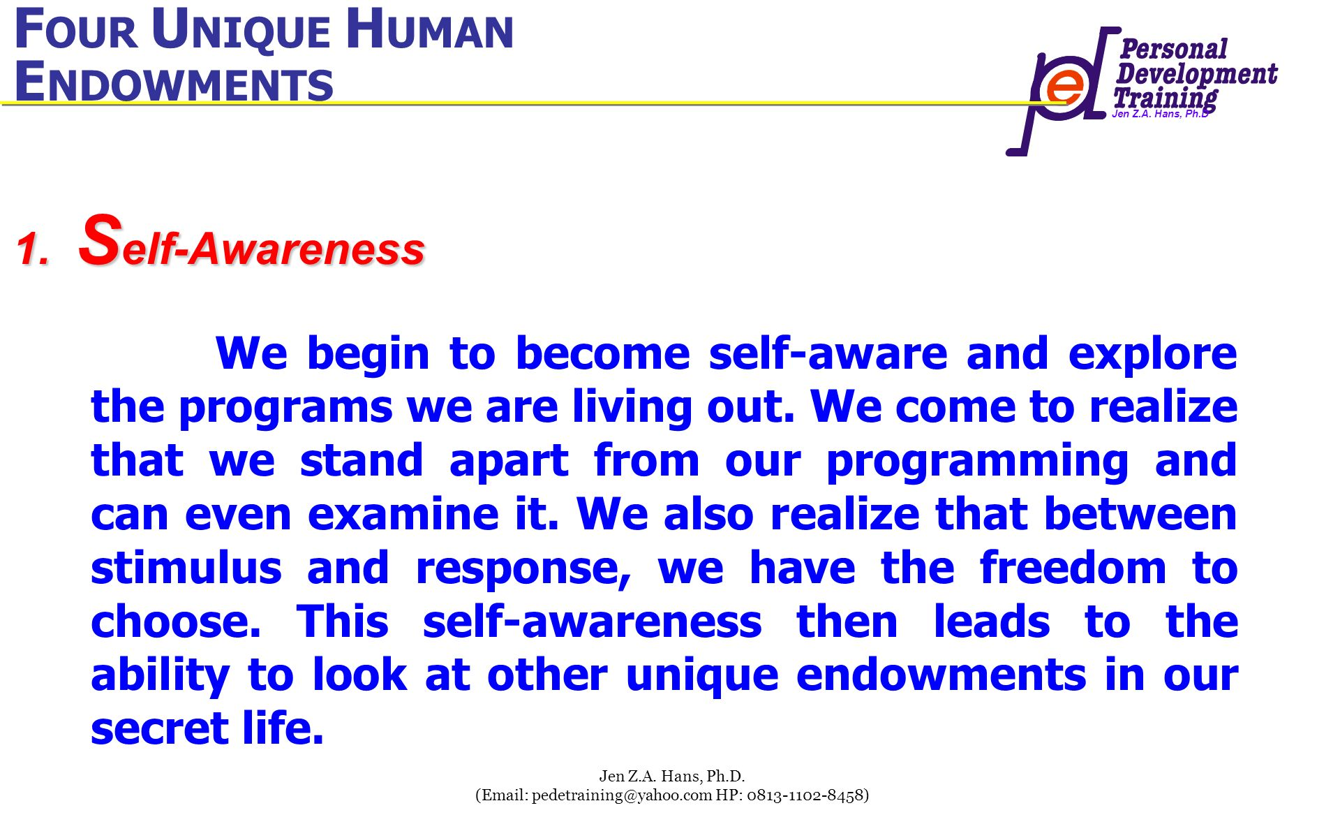 Jen Z.A. Hans, Ph.D Jen Z.A. Hans, Ph.D. (Email: pedetraining@yahoo.com HP: 0813-1102-8458) F OUR U NIQUE H UMAN E NDOWMENTS F OUR U NIQUE H UMAN E ND