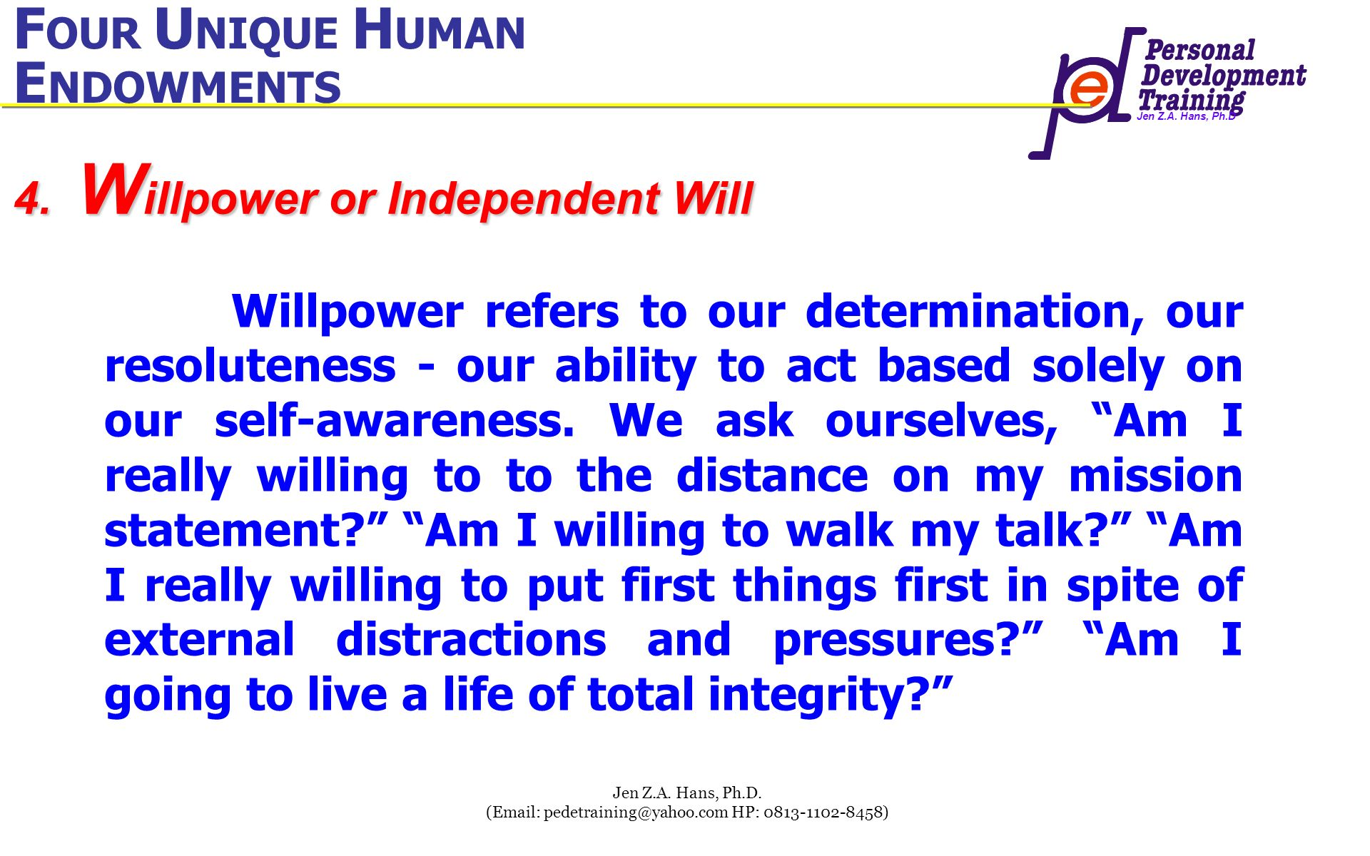 Jen Z.A. Hans, Ph.D Jen Z.A. Hans, Ph.D. (Email: pedetraining@yahoo.com HP: 0813-1102-8458) Willpower refers to our determination, our resoluteness -