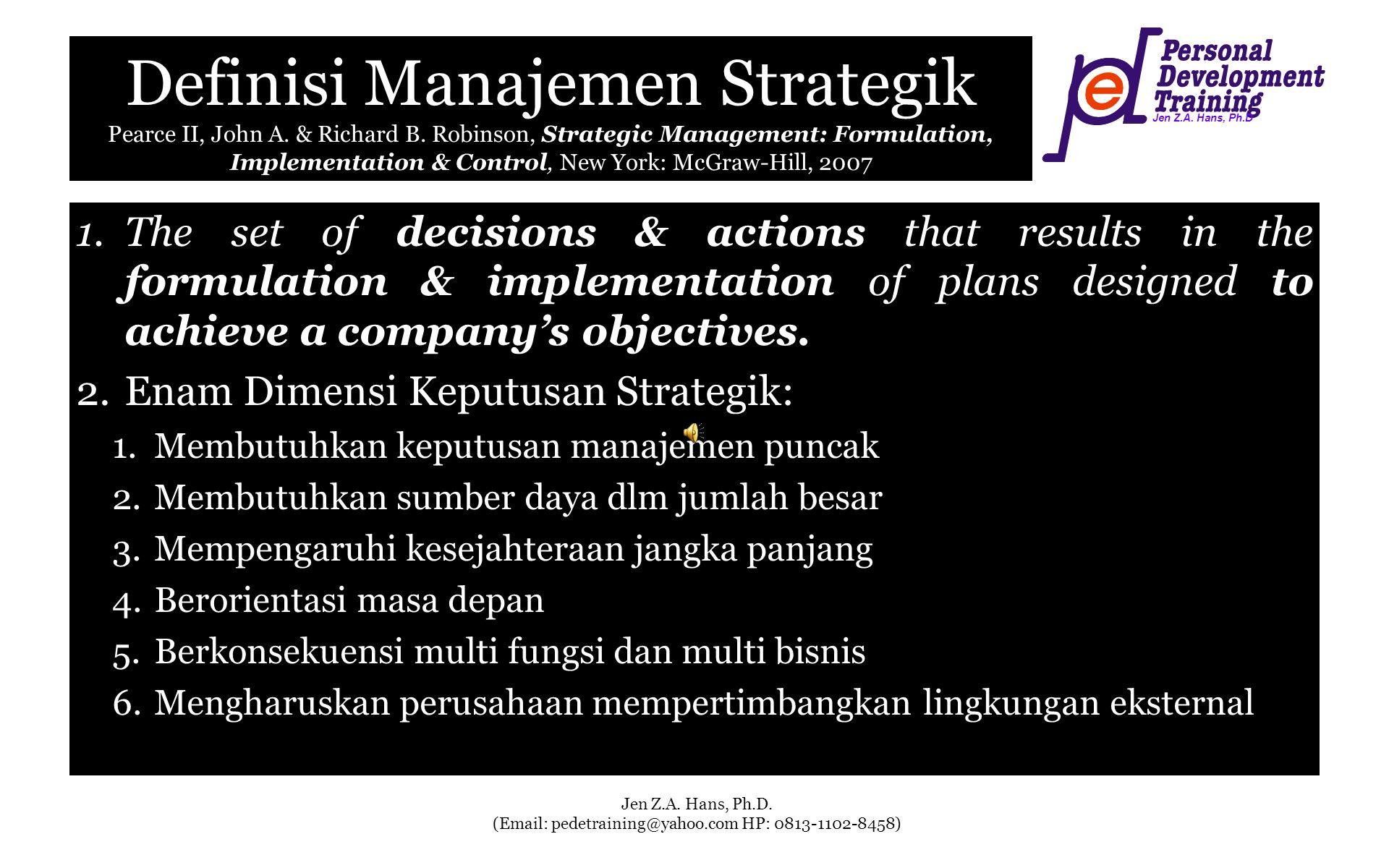 Jen Z.A. Hans, Ph.D Jen Z.A. Hans, Ph.D. (Email: pedetraining@yahoo.com HP: 0813-1102-8458) Definisi Manajemen Strategik Pearce II, John A. & Richard