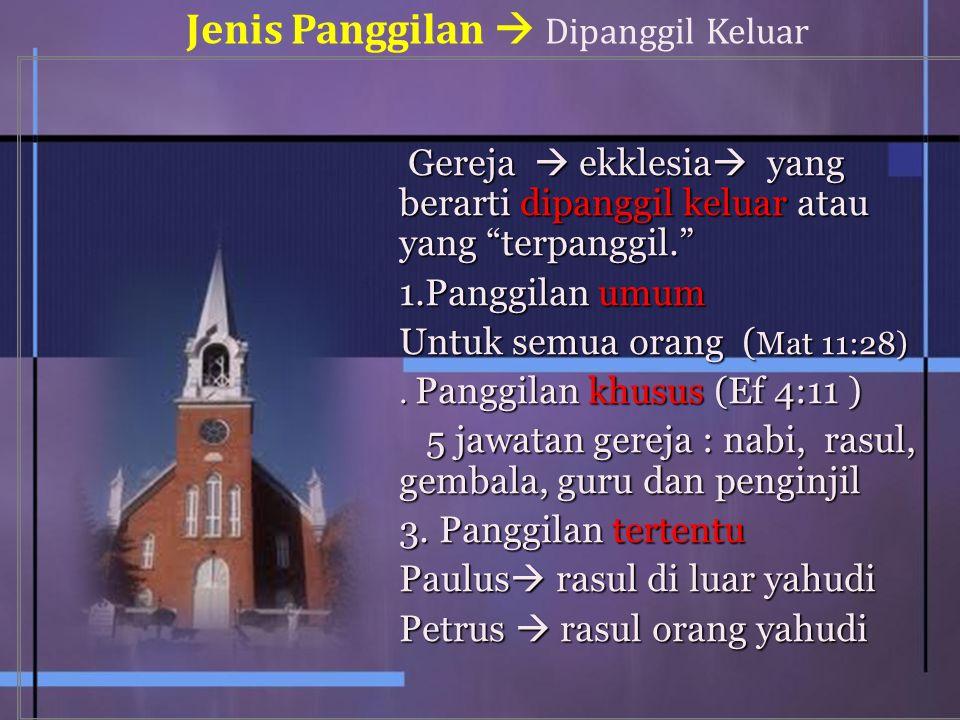 Gereja  ekklesia  yang berarti dipanggil keluar atau yang terpanggil. Gereja  ekklesia  yang berarti dipanggil keluar atau yang terpanggil. 1.Panggilan umum Untuk semua orang ( Mat 11:28).