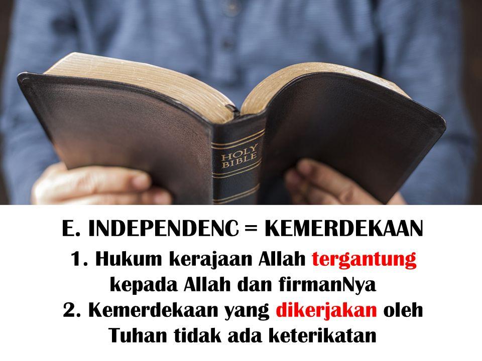 E. INDEPENDENC = KEMERDEKAAN 1. Hukum kerajaan Allah tergantung kepada Allah dan firmanNya 2. Kemerdekaan yang dikerjakan oleh Tuhan tidak ada keterik