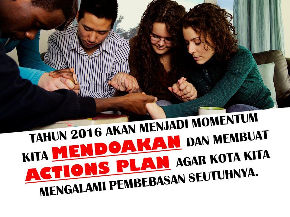 TAHUN 2016 AKAN MENJADI MOMENTUM KITA MENDOAKAN DAN MEMBUAT ACTIONS PLAN AGAR KOTA KITA MENGALAMI PEMBEBASAN SEUTUHNYA.
