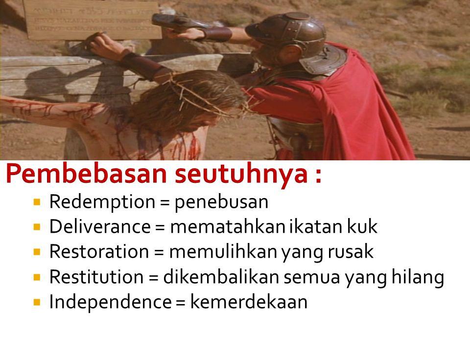  Redemption = penebusan  Deliverance = mematahkan ikatan kuk  Restoration = memulihkan yang rusak  Restitution = dikembalikan semua yang hilang 