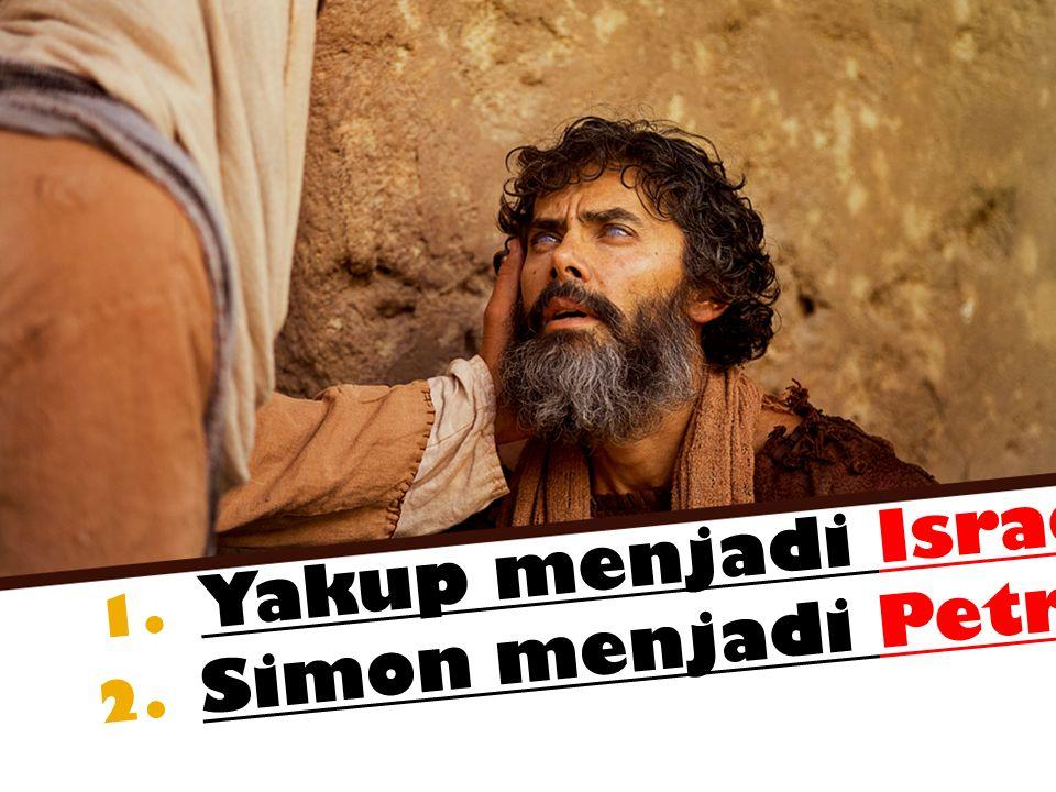 1. Yakup menjadi Israel. 2. Simon menjadi Petrus.