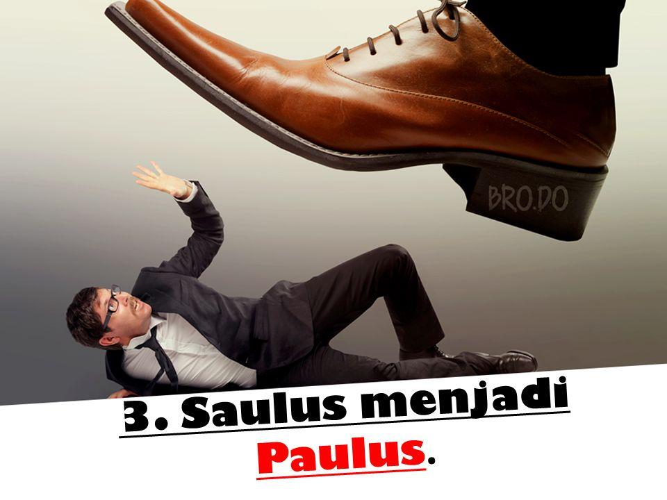 3. Saulus menjadi Paulus.