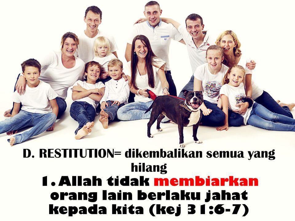 D. RESTITUTION= dikembalikan semua yang hilang 1. Allah tidak membiarkan orang lain berlaku jahat kepada kita (kej 31:6-7)