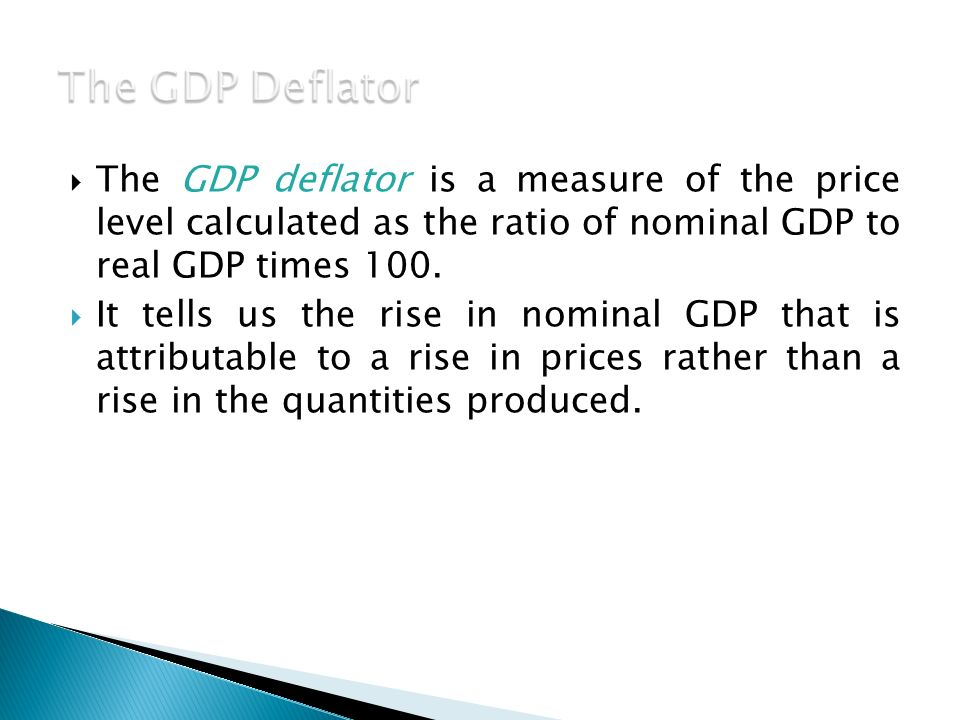  The GDP deflator is a measure of the price level calculated as the ratio of nominal GDP to real GDP times 100.