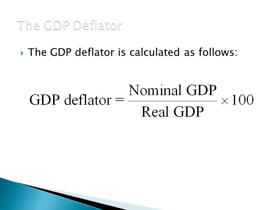  The GDP deflator is calculated as follows: