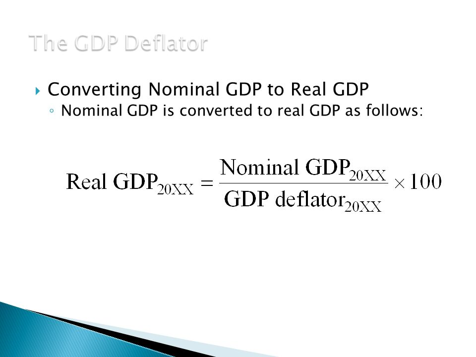  Converting Nominal GDP to Real GDP ◦ Nominal GDP is converted to real GDP as follows: