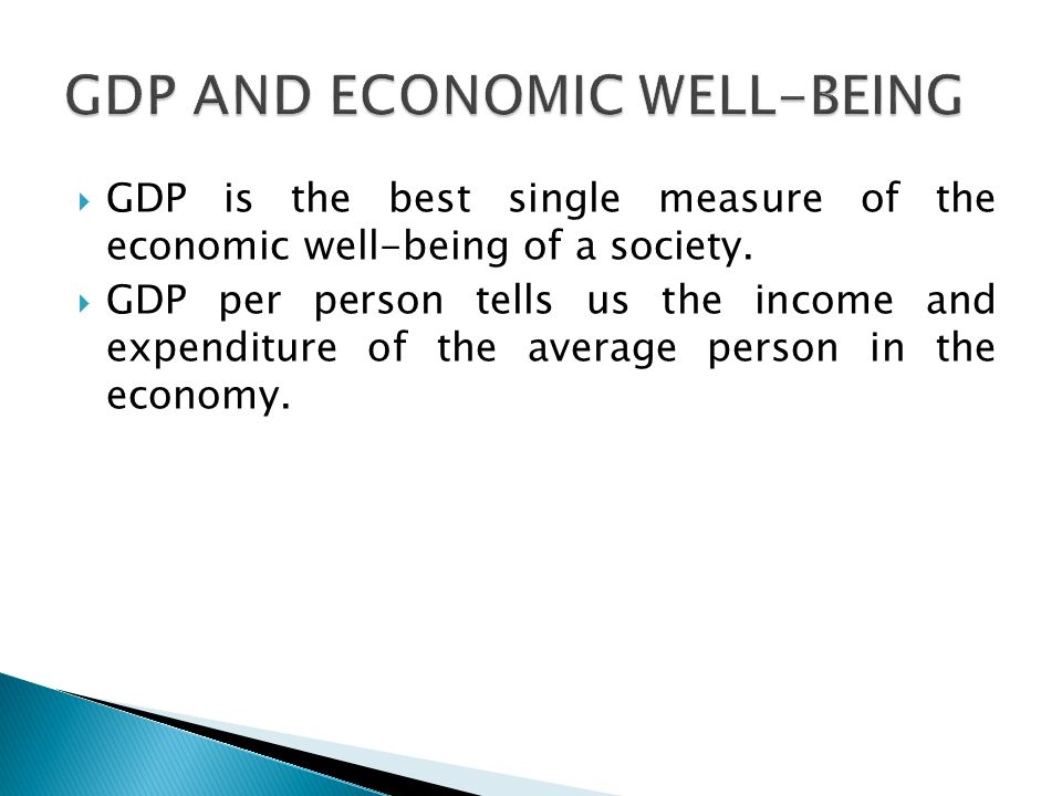  GDP is the best single measure of the economic well-being of a society.