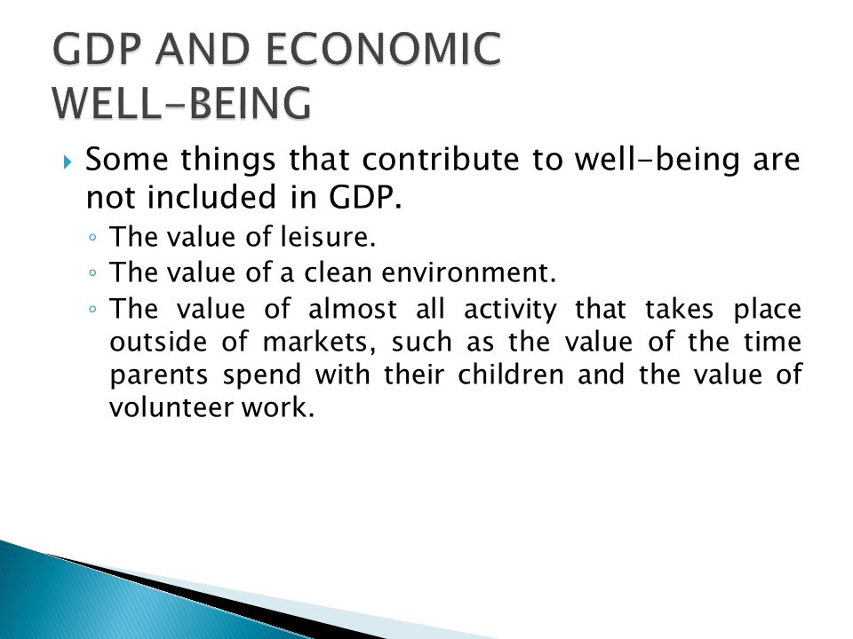  Some things that contribute to well-being are not included in GDP.